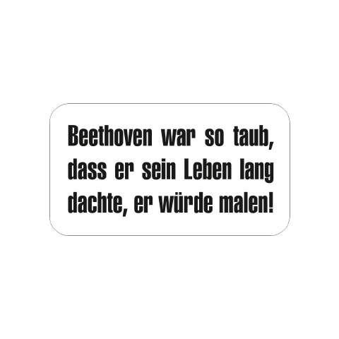 Beethoven war so taub ...